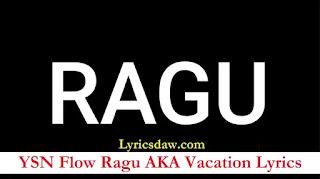 YSN Flow Ragu AKA Vacation Lyrics