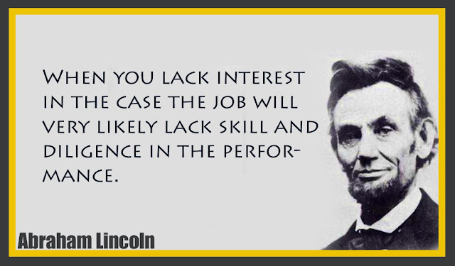 When you lack interest in the case the job will very likely lack skill Abraham Lincoln quotes