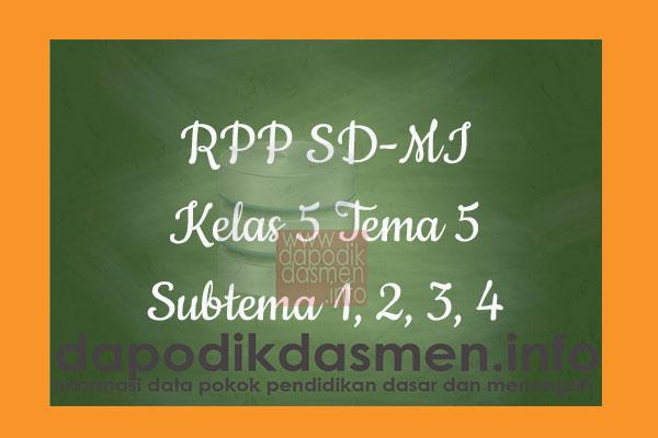 RPP Tematik SD/MI Kelas 5 Tema 5 Subtema 1 2 3 4 Semester 1, Download RPP Kelas 5 Tema 5 Subtema 1 2 3 4 Kurikulum 2013 SD/MI Revisi Terbaru, RPP Silabus Tematik Kelas 5