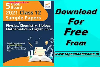 Disha 5 CBSE Board 2021 Class 12 Sample Papers for Physics, Chemistry, Biology, Mathematics & English Core PDF