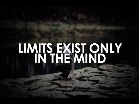 Limits exit only in the mind.
