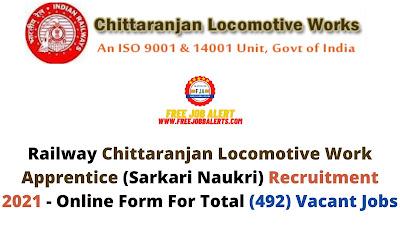 Free Job Alert: Railway Chittaranjan Locomotive Work Apprentice (Sarkari Naukri) Recruitment 2021 - Online Form For Total (492) Vacant Jobs