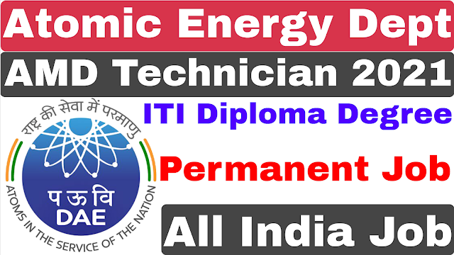 Atomic Energy Department Technician Recruitment 2021 | AMD Recruitment ITI Diploma B-tech