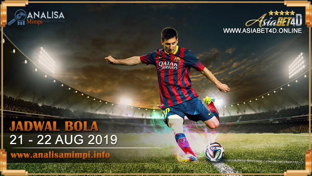 JADWAL BOLA TANGGAL 21 – 22 AGUSTUS 2019
