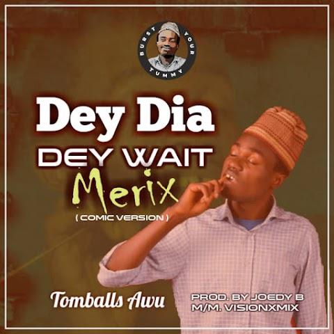 Music: Tomballs Awu - Dey Dia Dey Wait (Merix)