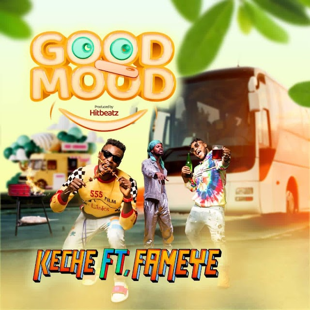 Keche - Good Mood Ft. Fameye (Prod. By Hitz Beatz Mixed By Forqzy Beat)