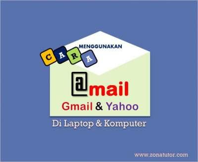 Cara Menggunakan Email Gmail Dan Yahoo Di Laptop