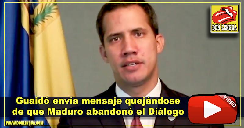 Guaidó envía mensaje quejándose de que Maduro abandonó el Diálogo