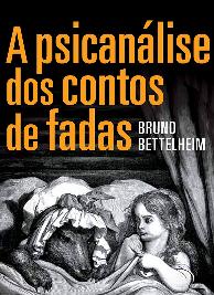 Bruno Bettelhein - A PSICANALISE DOS CONTOS DE FADAS