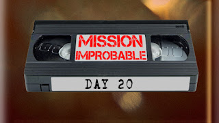 Mission improbable day 20