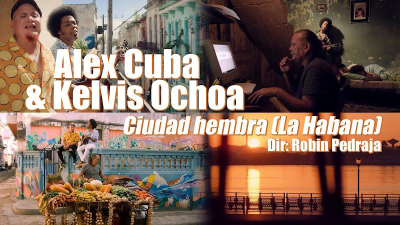 Alex Cuba & Kelvis Ochoa - ¨Ciudad hembra (La Habana)¨ - Videoclip - Director: Robin Pedraja. Portal Del Vídeo Clip Cubano