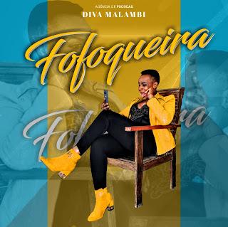 DOWNLOAD MP3 : Diva Malambi - Fofoqueira [2021]