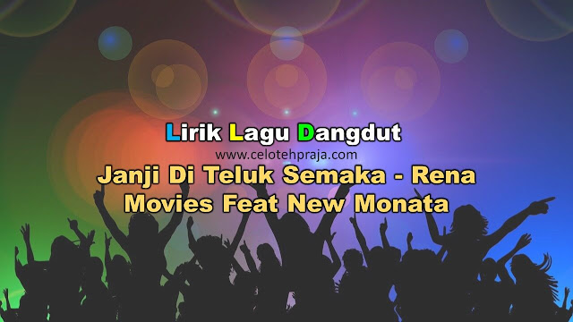 Janji Di Teluk Semaka Lirik lagu Dangdut - Rena Movies Feat New Monata