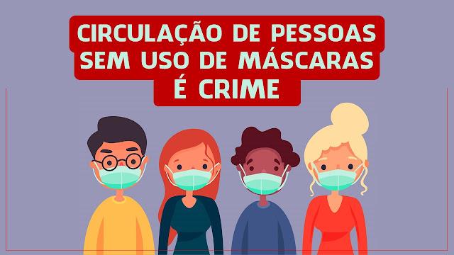 CIRCULAÇÃO DE PESSOAS SEM USO DE MÁSCARAS É CRIME