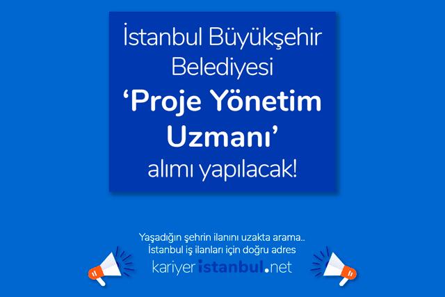 Kariyer İBB İstanbul proje yönetim uzmanı alımı yapacak. Adaylarda aranan nitelikler neler? Kariyer İBB İstanbul iş ilanları kariyeristanbul.net'te!