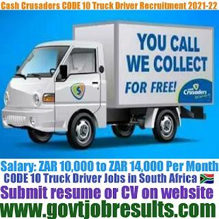 Cash crusaders CODE 10 Truck Driver Recruitment 2021-22
