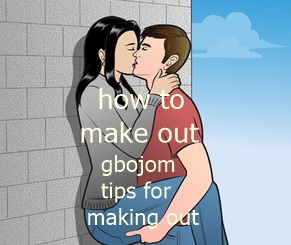 How To Make Out :gbojom tips for making out