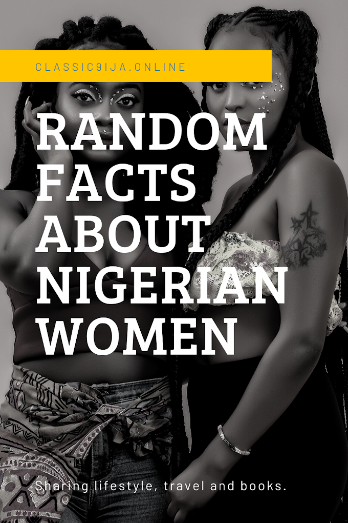 RANDOM FACTS ABOUT NIGERIAN WOMEN