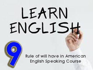 Rule of will have in American English Speaking Course