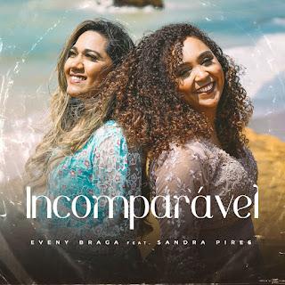 Baixar Música Gospel Incomparável - Eveny Braga, Sandra Pires Mp3