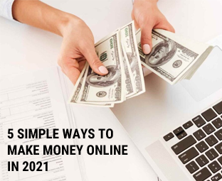 5 Simple Ways to Make Money Online in 2021