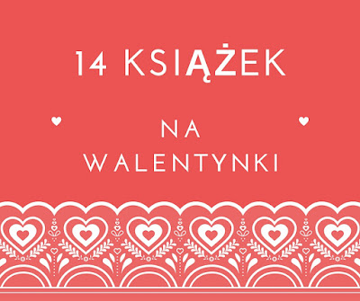 http://czytamogladampisze.blogspot.com/2017/02/14-ksiazek-na-walentynki.html