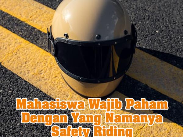 Mahasiswa Wajib Paham Dengan Yang Namanya Safety Riding