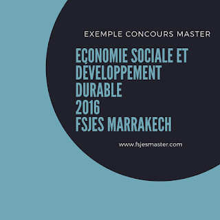 Exemple Concours Master Economie Sociale et Développement Durable 2016 - Fsjes Marrakech