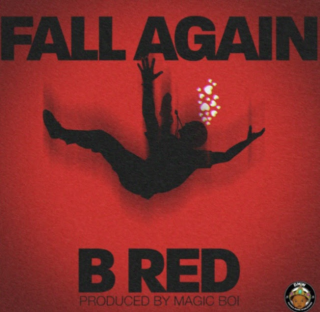 """(Download Mp3) B Red – """"Fall Again"""" (Prod. by Magic Boi)"""