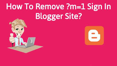 how to remove m=1 from blogger | ?m=1 problem solved