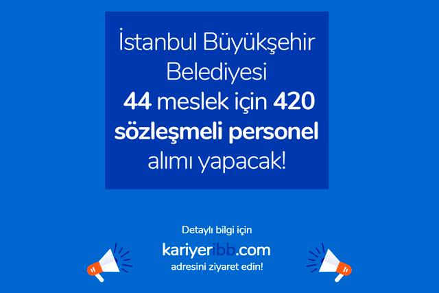 İstanbul Büyükşehir Belediyesi sözleşmeli personel alımı ilanı yayınladı. İBB 44 farklı meslekte toplam 420 sözleşmeli personel alacak. Detaylar kariyeribb.com'da!