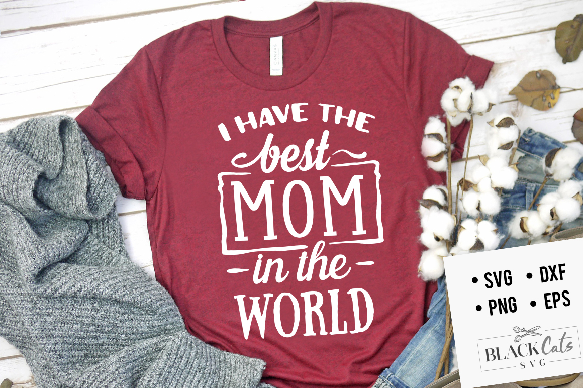 I Have The Best Mom Quote SVG File