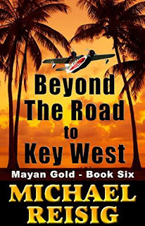 Beyond The Road To Key West - high adventure and humor by Michael Reisig