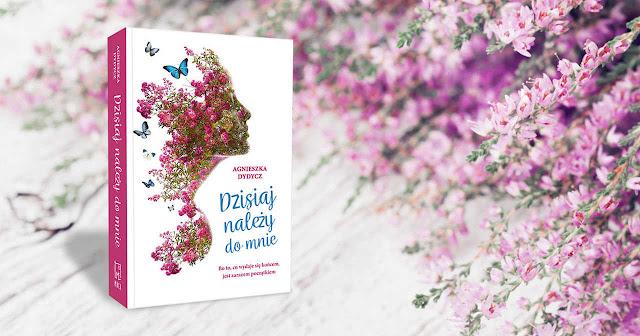 """Zapowiedź książki """"Dzisiaj należy do mnie""""  autorstwa Agnieszka Dydycz. Wydawnictwo Muza."""