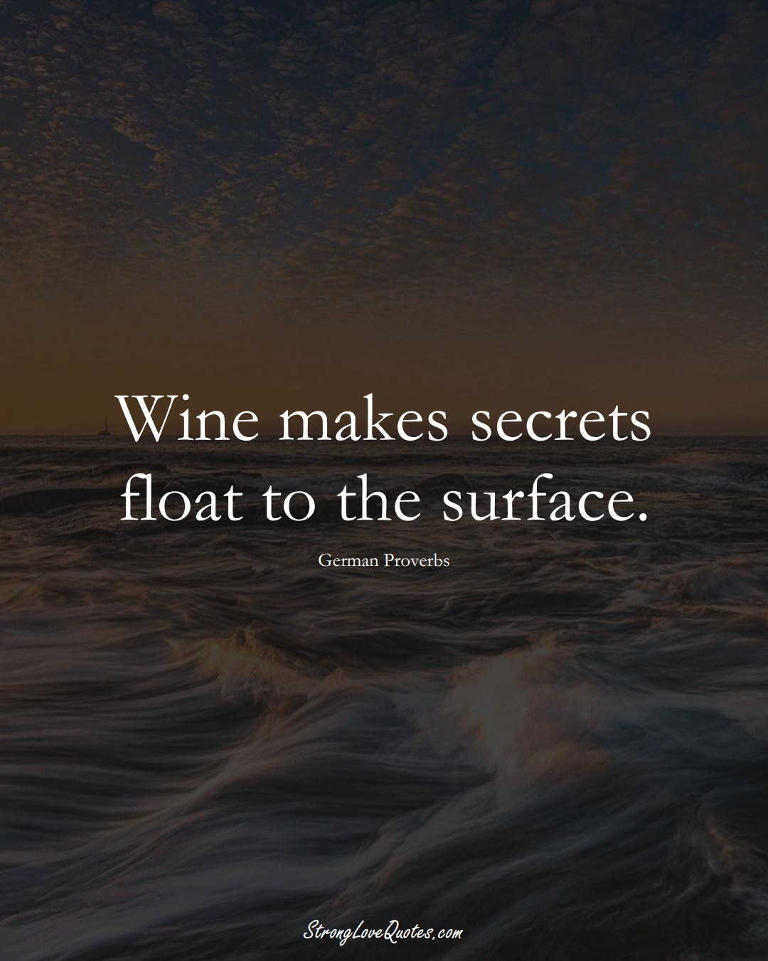 Wine makes secrets float to the surface. (German Sayings);  #EuropeanSayings