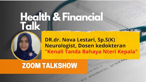 """Health & Financial Talk ( """"Kenali Tanda Bahaya Nteri Kepala"""" Bersama DR.dr. Nova Lestari, Sp.S(K) )"""