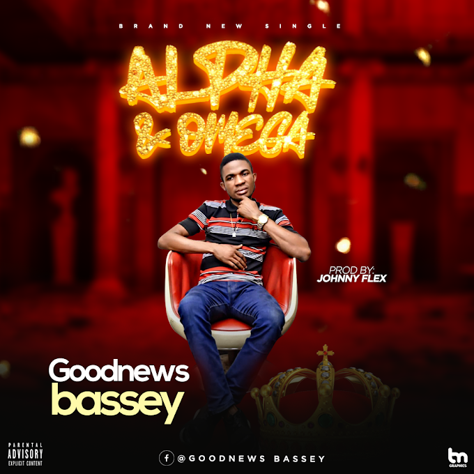 [Music] : GoodNews Bassey - Alpha & OMEGA