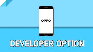 Cara Mengaktifkan dan Menonaktifkan Fitur Opsi Pengembang di HP Oppo