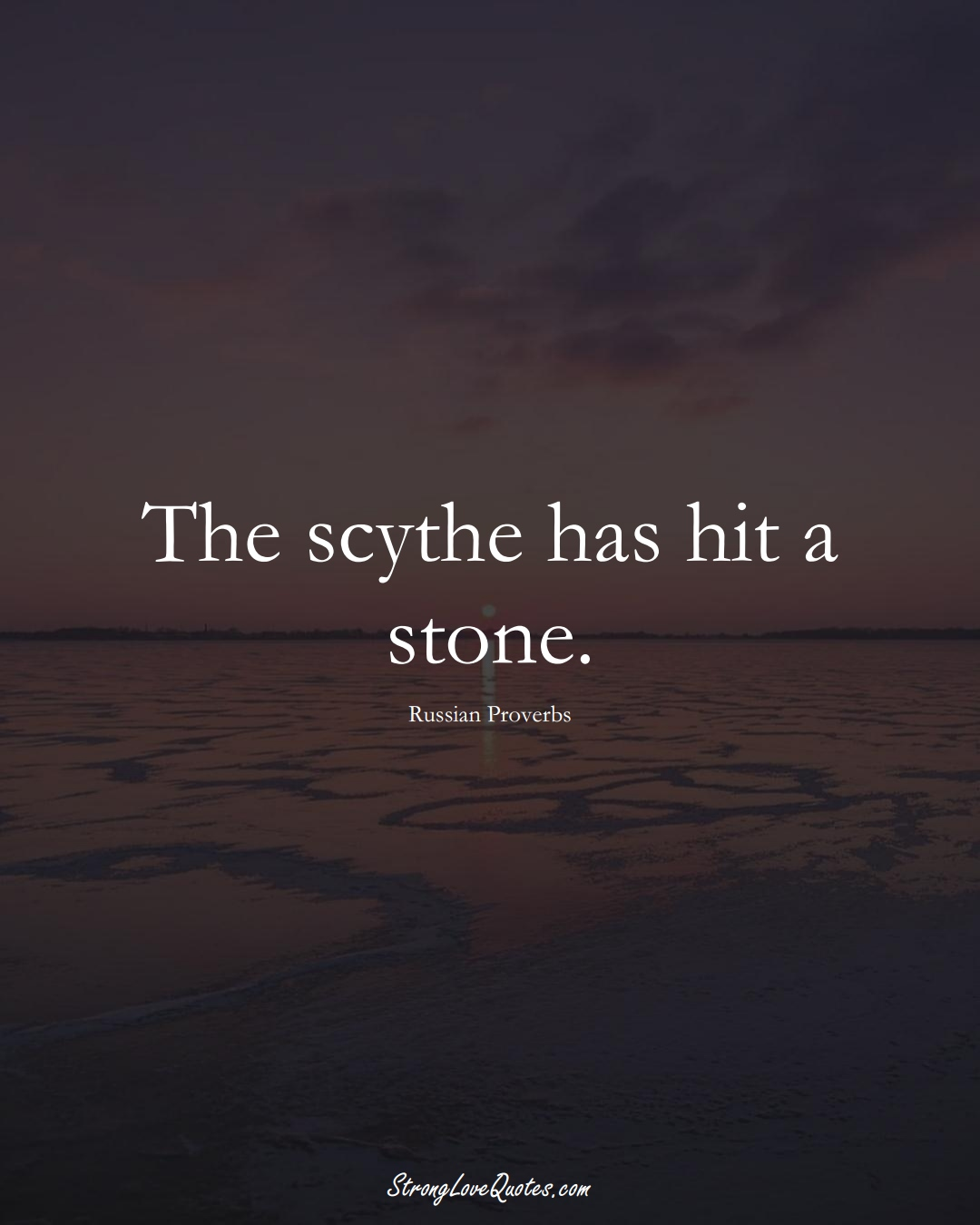 The scythe has hit a stone. (Russian Sayings);  #AsianSayings