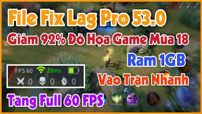 File Fix Lag Liên Quân Pro 53.0 - Giảm 92% Đồ Họa Game Mùa 18 Giúp Máy Yếu Tăng Full 60FPS - NTM Lag