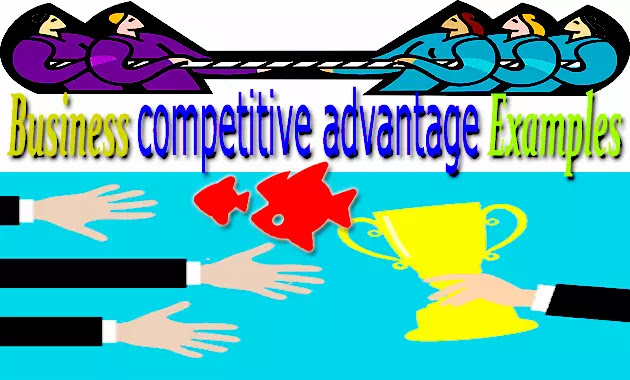 Business competitive advantage Examples