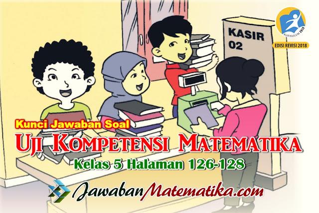 Kunci Jawaban Uji Kompetensi Matematika Kelas 5 Halaman 126-128
