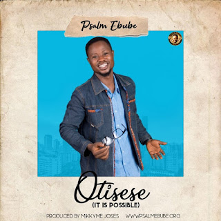 Otisese [It Is Possible] – Psalm Ebube
