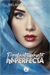 Perfectamente Imperfecta, Melanie Alexander