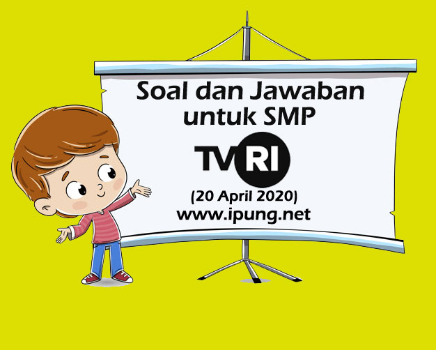 Soal dan Kunci Jawaban Pembelajaran TVRI untuk SMP (Senin, 20 April 2020)