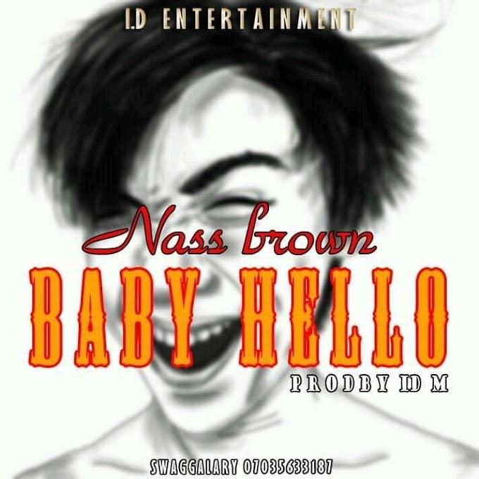 [Music] Nass Brown - Baby Hello