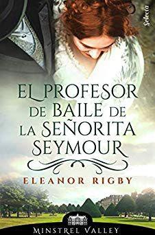 Reseña: El profesor de baile de la señorita Seymour (Minstrel Valley #2)- Eleonor Rigby