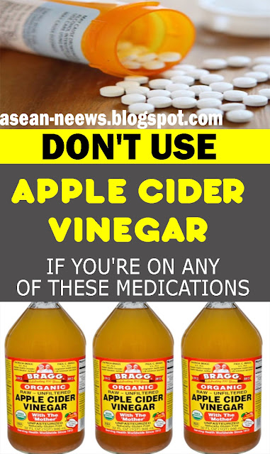 DO NOT USE APPLE CIDER VINEGAR IF YOU TAKE ANY OF THESE MEDICATIONS!