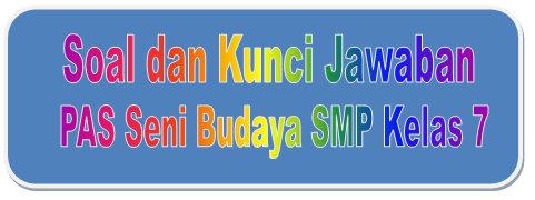 Soal Dan Kunci Jawaban Pas Seni Budaya Smp Kelas 7 Kurikulum 2013 Didno76 Com