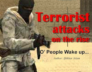 Terrorist attacks on the rise: O people wake up - Iftikhar Islam
